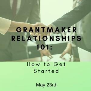 Grant Maker Relationships 101 May
