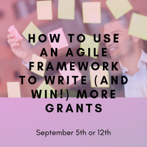 How to Use an Agile Framework to Write (and Win!) More Grants - Sept