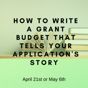 How to write a grant budget that tells your apps story - April & May