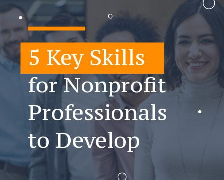 5 Key Skills for Nonprofit Professionals to Develop